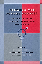 Framing the sexual subject : the politics of gender, sexuality, and power