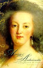 Marie Antoinette : the last queen of France