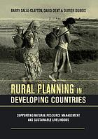 Rural planning in developing countries : supporting natural resource management and sustainable livelihoods