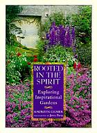 Rooted in the spirit : exploring inspirational gardens