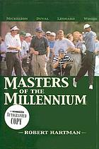 Leonard, Duval, Woods, and Mickelson : masters of the millennium : the next generation of the PGA Tour