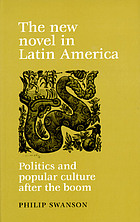 The new novel in Latin America : politics and popular culture after the boom