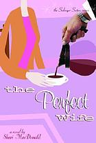 The perfect wife : a romantic comedy