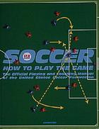 Soccer : how to play the game : the official playing and coaching manual of the United States Soccer Federation