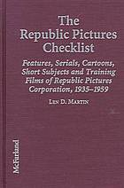 The Republic Pictures checklist : features, serials, cartoons, short subjects, and training films of Republic Pictures Corporation, 1935-1959