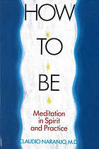 How to be : meditation in spirit and practice