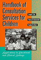 Handbook of consultation services for children : applications in educational and clinical settings