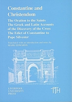 Constantine and Christendom : the oration to the saints ; the Greek and Latin accounts of the discovery of the cross ; the edict of Constantine to Pope Silvester