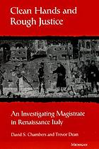 Clean hands and rough justice : an investigating magistrate in Renaissance Italy