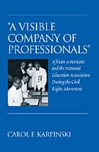 """A visible company of professionals"" : African Americans and the National Education Association during the civil rights movement"