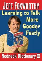 Jeff Foxworthy's redneck dictionary III : learning to talk more gooder fastly