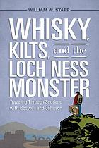 Whisky, kilts, and the Loch Ness Monster : traveling through Scotland with Boswell and Johnson