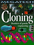 Cloning : frontiers of genetic engineering