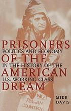 Prisoners of the American dream : politics and economy in the history of the US working class