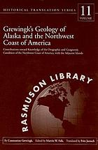 Grewingk's geology of Alaska and the Northwest Coast of America : contributions toward knowledge of the orographic and geognostic condition of the North-West coast of America, with the adjacent islands