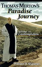 Thomas Merton's paradise journey : writings on contemplation