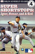 Super shortstops : Nomar, A-Rod, and Jeter