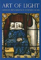 Art of light : German Renaissance stained glass