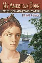 My American Eden : Mary Dyer, martyr for freedom : a novel