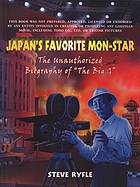 "Japan's favorite mon-star the unauthorized biography of ""The Big G"""