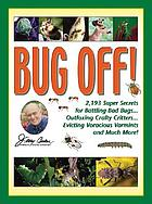 Jerry Baker's bug off! : 2,193 super secrets for battling bad bugs, outfoxing crafty critters, evicting voracious varmints and much more!