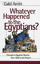 Whatever happened to the Egyptians? : changes in Egyptian society from 1950 to the present