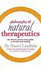 Philosophy of natural therapeutics : the classic nature cure guide to health and healing