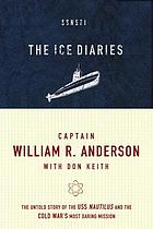 The ice diaries : the untold story of the Cold War's most daring mission