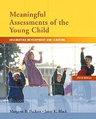 Meaningful assessments of the young child : celebrating development and learning