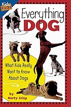 Everything dog : what kids really want to know about dogs