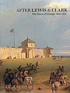 After Lewis & Clark : the forces of change, 1806-1871
