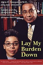 Lay my burden down : suicide and the mental health crisis among African-Americans