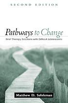 Pathways to change : brief therapy solutions with difficult adolescents