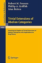Trivial extensions of Abelian categories : homological algebra of trivial extensions of Abelian categories with applications to ring theoryTrivial Extensions of Abelian Categories Homological Algebra of Trivial Extensions of Abelian Catergories with Applications to Ring Theory