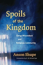Spoils of the Kingdom : clergy misconduct and religious community