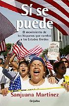 Sí se puede : el movimiento de los hispanos que cambiará a Estados Unidos