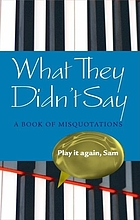 What they didn't say : a book of misquotations