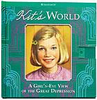 Kit's world : a girl's-eye view of the Great Depression