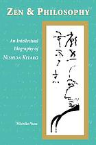 Zen & philosophy : an intellectual biography of Nishida Kitarō