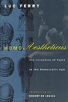 Homo aestheticus : the invention of taste in the democratic age