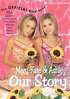Our story : Mary-Kate & Ashley Olsen's official biography