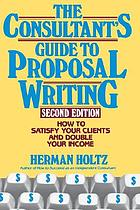The consultant's guide to proposal writing : how to satisfy your clients and double your income