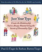 Just your type : create the relationship you've always wanted using the secrets of personality type