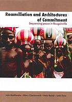 Reconciliation and architectures of commitment : sequencing peace in Bougainville
