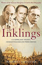 The Inklings : C.S. Lewis, J.R.R. Tolkien, Charles Williams, and their friends