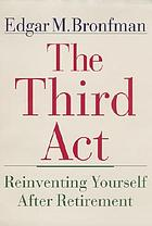The third act : reinventing yourself after retirement