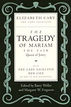 The tragedy of Mariam, the fair queen of Jewry her life / by one of her daughters ; edited by Barry Weller and Margaret W. Ferguson