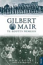Gilbert Mair : Te Kooti's nemesis