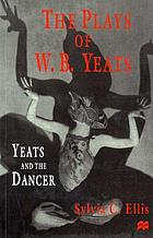 The plays of W.B. Yeats : Yeats and the dancer