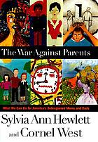 The war against parents : what we can do for America's beleaguered moms and dads